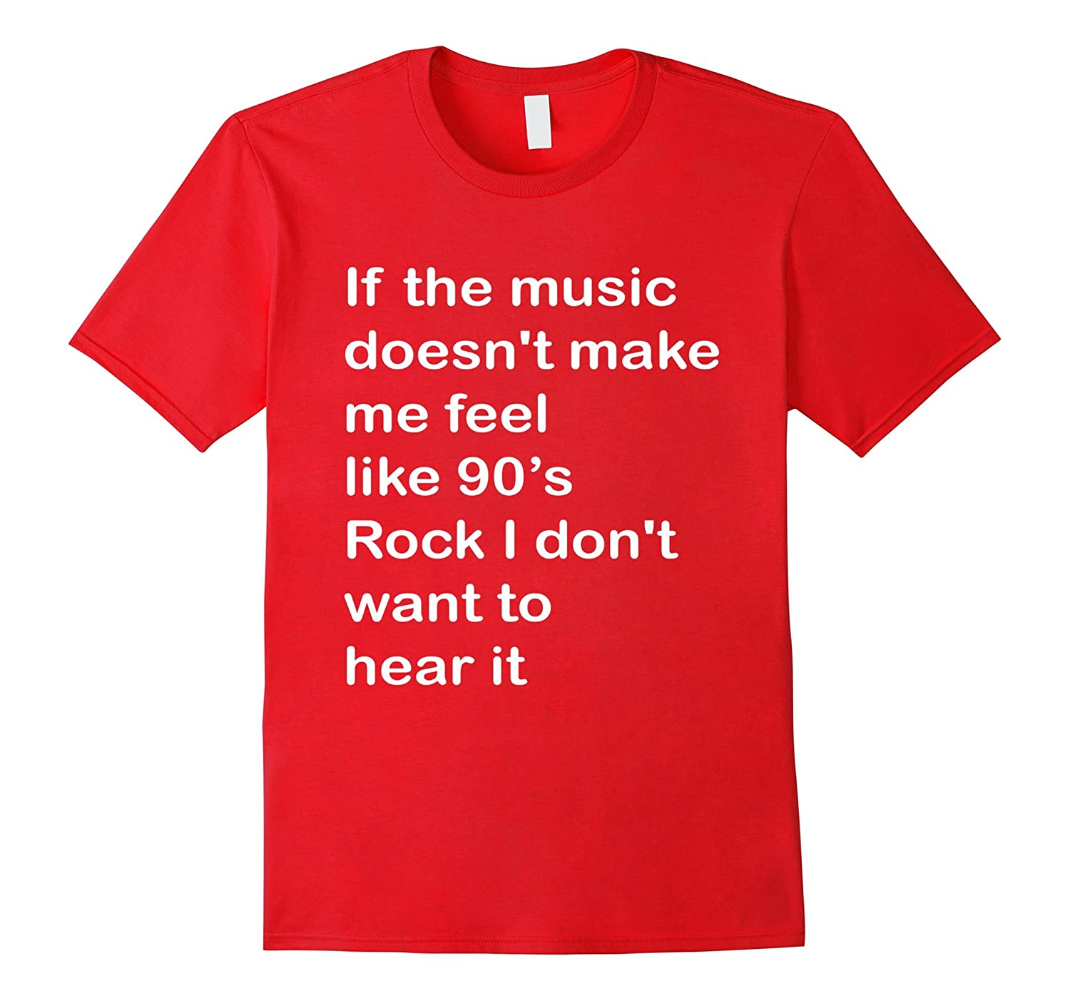 If The Music Doesnt Make Me Feel Like 90s Rock T-Shirt-TD