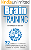 Brain Training: 32 Underused Techniques to Improve Memory and Critical Thinking with Brain Training (Improve your learning Book 1)