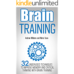 Brain Training: 32 Underused Techniques to Improve Memory and Critical Thinking with Brain Training (Improve your…