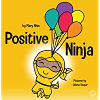 Positive Ninja: A Children's Book About Mindfulness and Managing Negative Emotions and Feelings (Ninja Life Hacks)