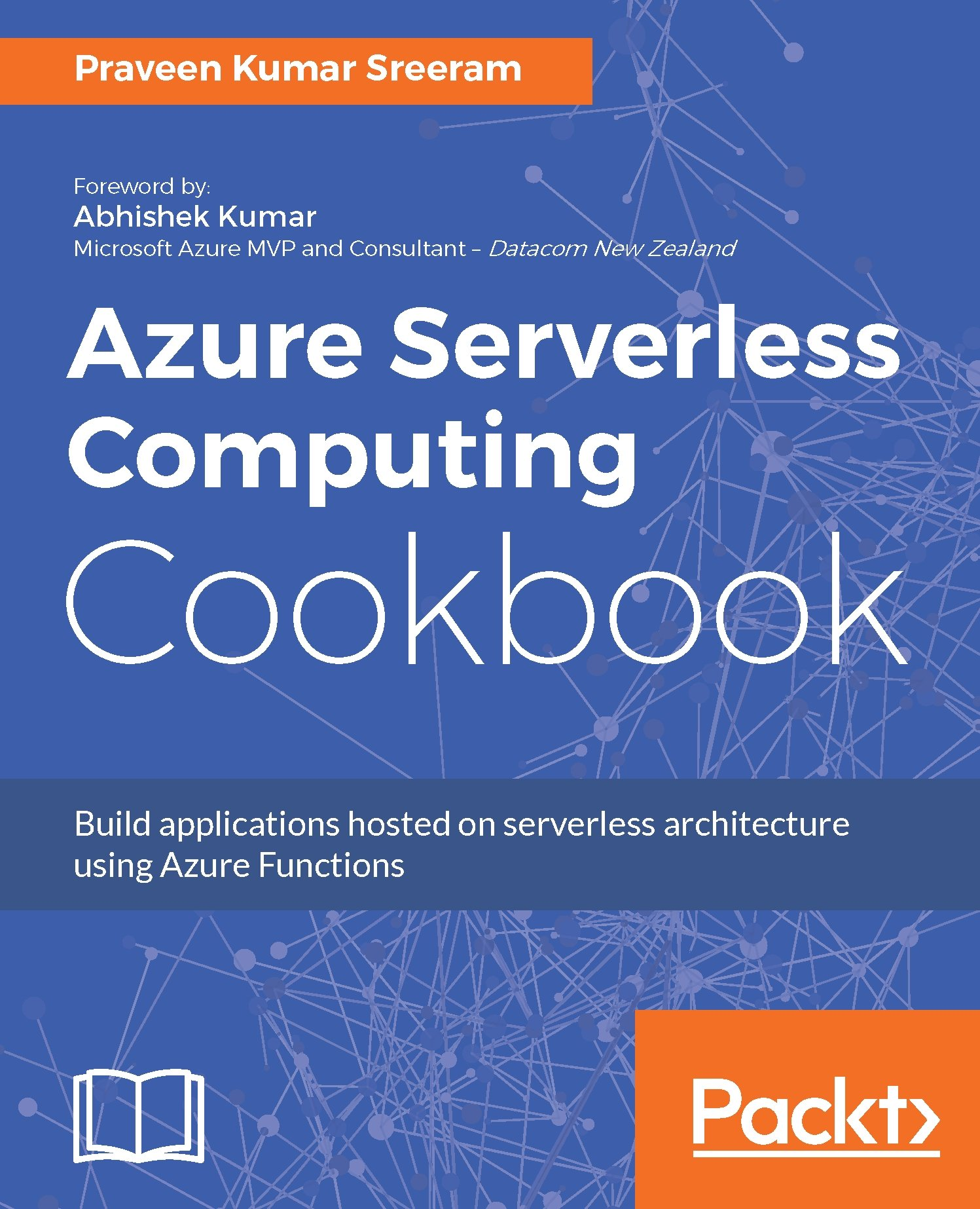 Azure Serverless Computing Cookbook: Build applications hosted on serverless architecture using Azure Functions por Praveen Kumar Sreeram