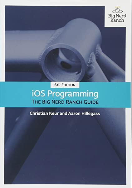 Ios Programming The Big Nerd Ranch Guide 6th Edition Big Nerd Ranch Guides Keur Christian Hillegass Aaron 9780134682334 Amazon Com Books