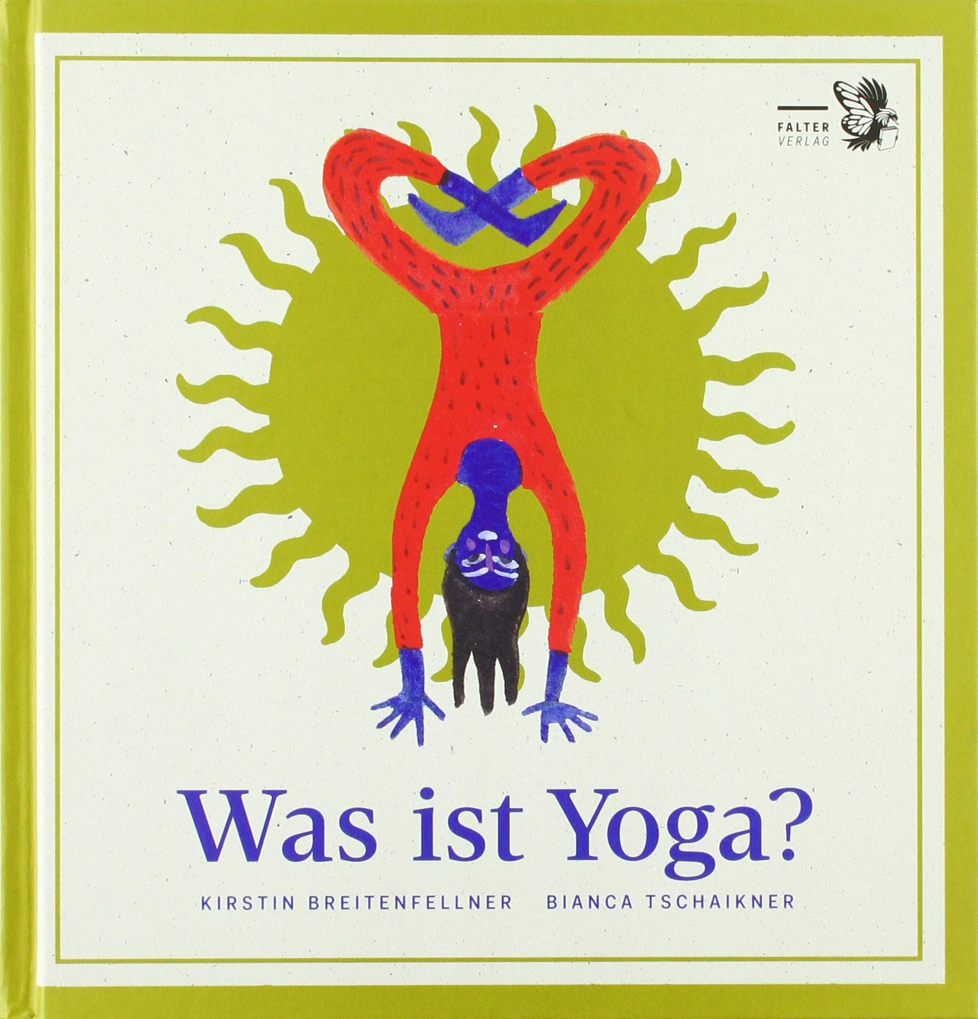 Was ist Yoga?: Ein philosophisches ABC des Yogaübens und ein ...