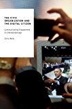 The Civic Organization and the Digital Citizen: Communicating Engagement in a Networked Age (Oxford Studies in Digital Politics)