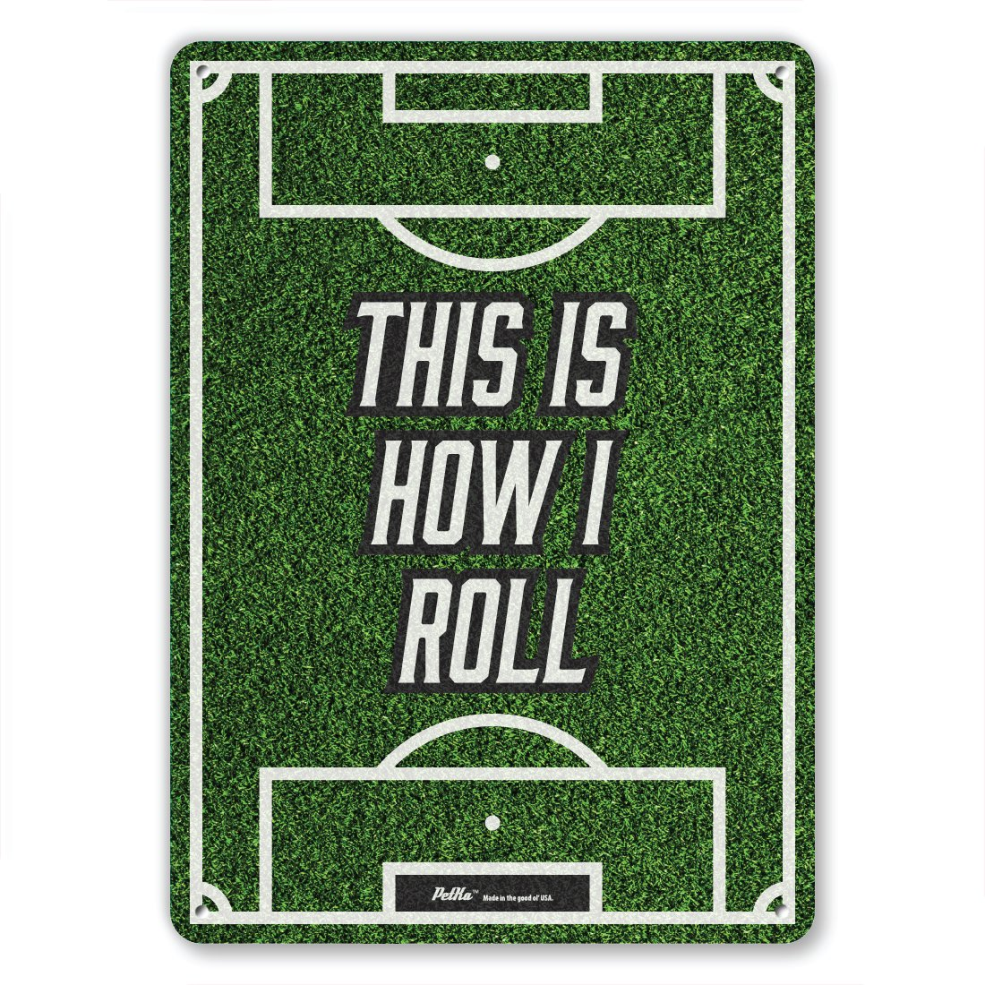 White//Black Text on Soccer Field Background PetKa Signs and Graphics PKSC-0090-NA/_10x14This is how I roll Aluminum Sign 10 x 14