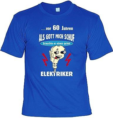60 Geburtstag ...vor 60 Jahren als Gott mich schuf brauchte er einen guten  Elektriker T-Shirt : ): Amazon.de: Bekleidung