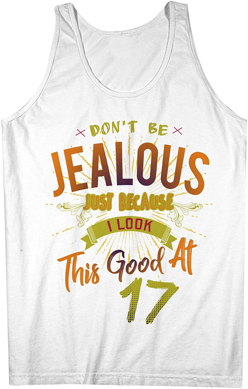 Dont Be Jealous I Look This Good At 17 Birthday Anniversary Mens Tank Top Sleeveless Shirt White XX-Large