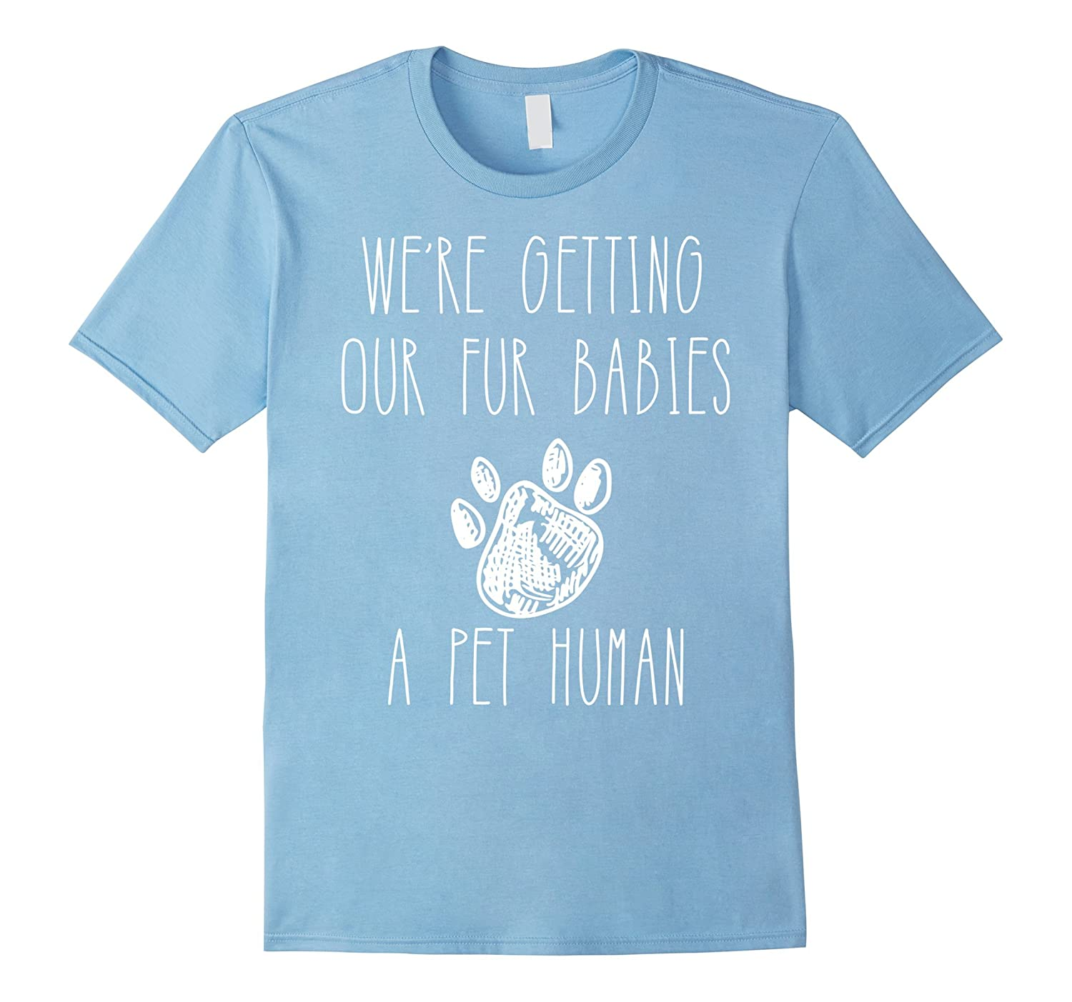 Pregnancy T-Shirt-We're Getting Our Fur Babies A Pet Human-Awarplus