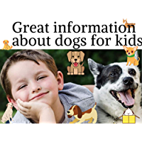 Great information about dogs for kids: Aren't dogs just the most amazing animals ever? (English Edition)