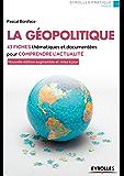 La géopolitique: 42 fiches thématiques et documentées pour comprendre l'actualité (Eyrolles Pratique) (French Edition)
