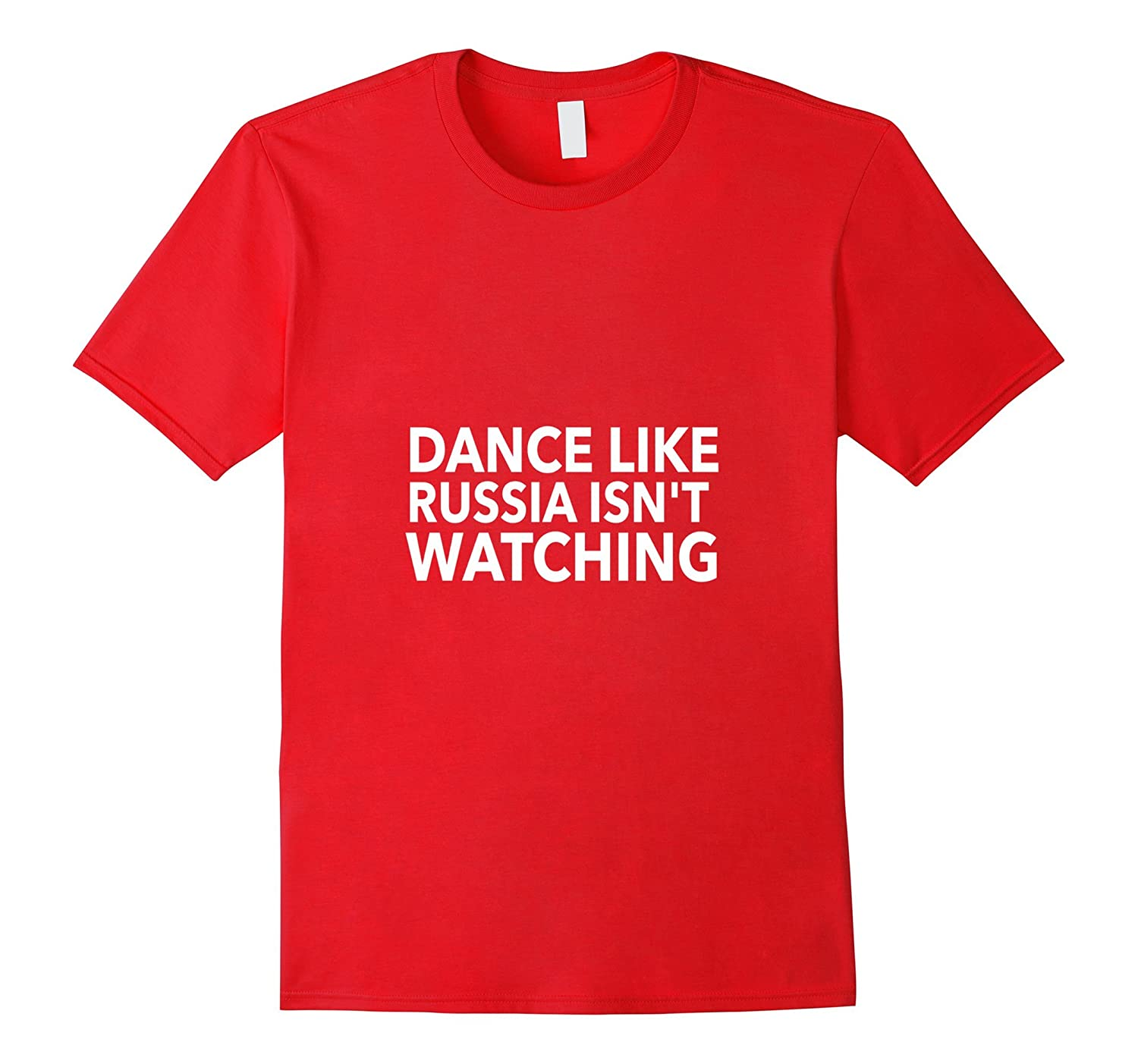 Anti Trump Dance Like Russia Isn't Watching Funny Tshirt-BN
