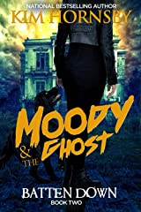 Moody & The Ghost - BATTEN DOWN (Moody Mysteries Book 2) Kindle Edition