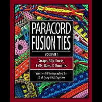 Paracord Fusion Ties - Volume 1: Straps, Slip Knots, Falls, Bars, and Bundles (English Edition)