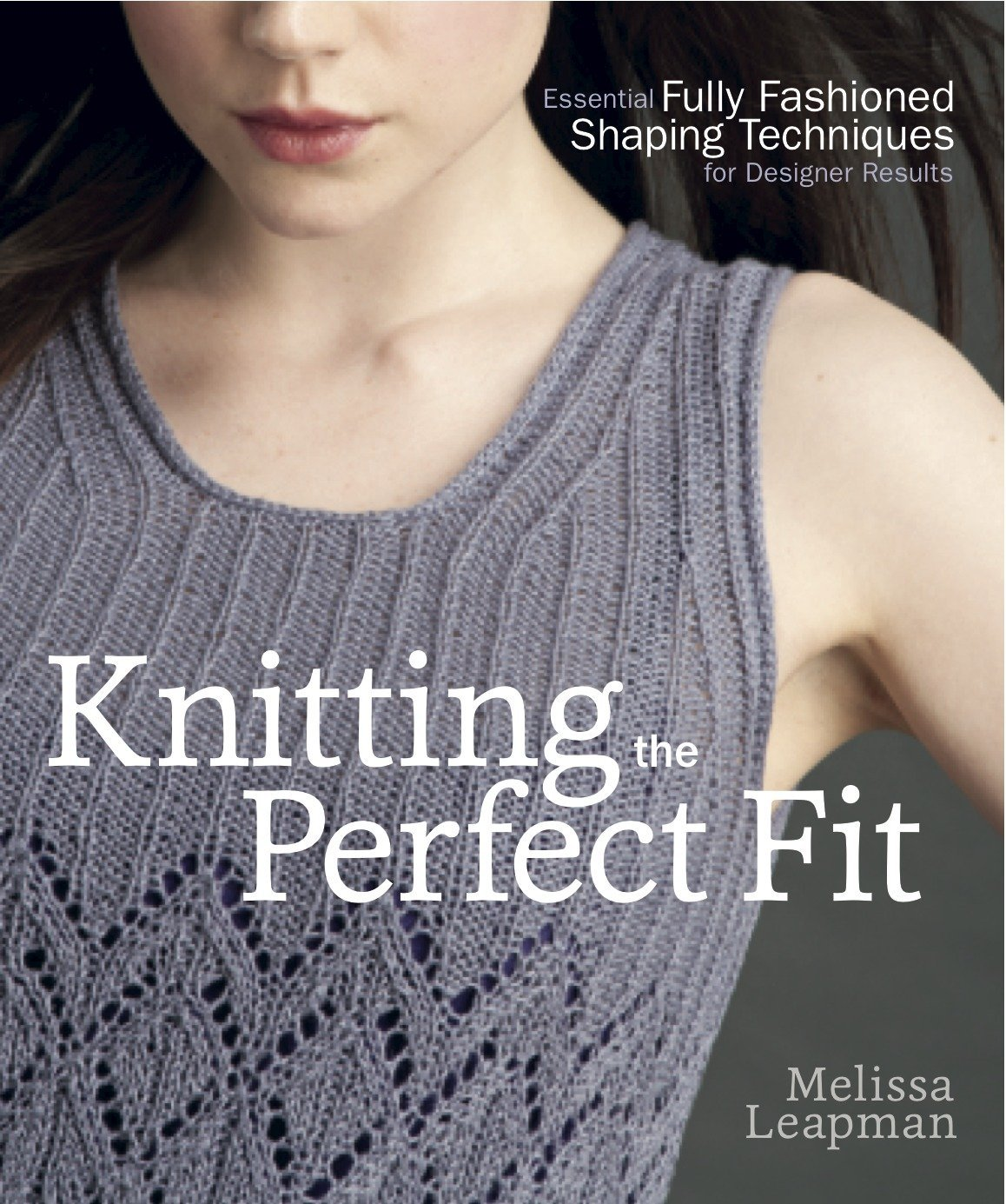 Knitting the Perfect Fit: Essential Fully Fashioned Shaping Techniques for Designer Results PDF