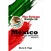 The Gringo Guide to México - Its History, People, and Culture - Vol. II
