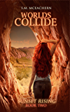 Worlds Collide (Sunset Rising Book Two)
