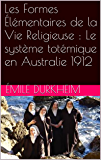 Les Formes Élémentaires de la Vie Religieuse : Le système totémique en Australie 1912
