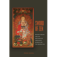 Sword of Zen: Master Takuan and His Writings on Immovable Wisdom and the Sword Tale: Master Takuan and His Writings on…