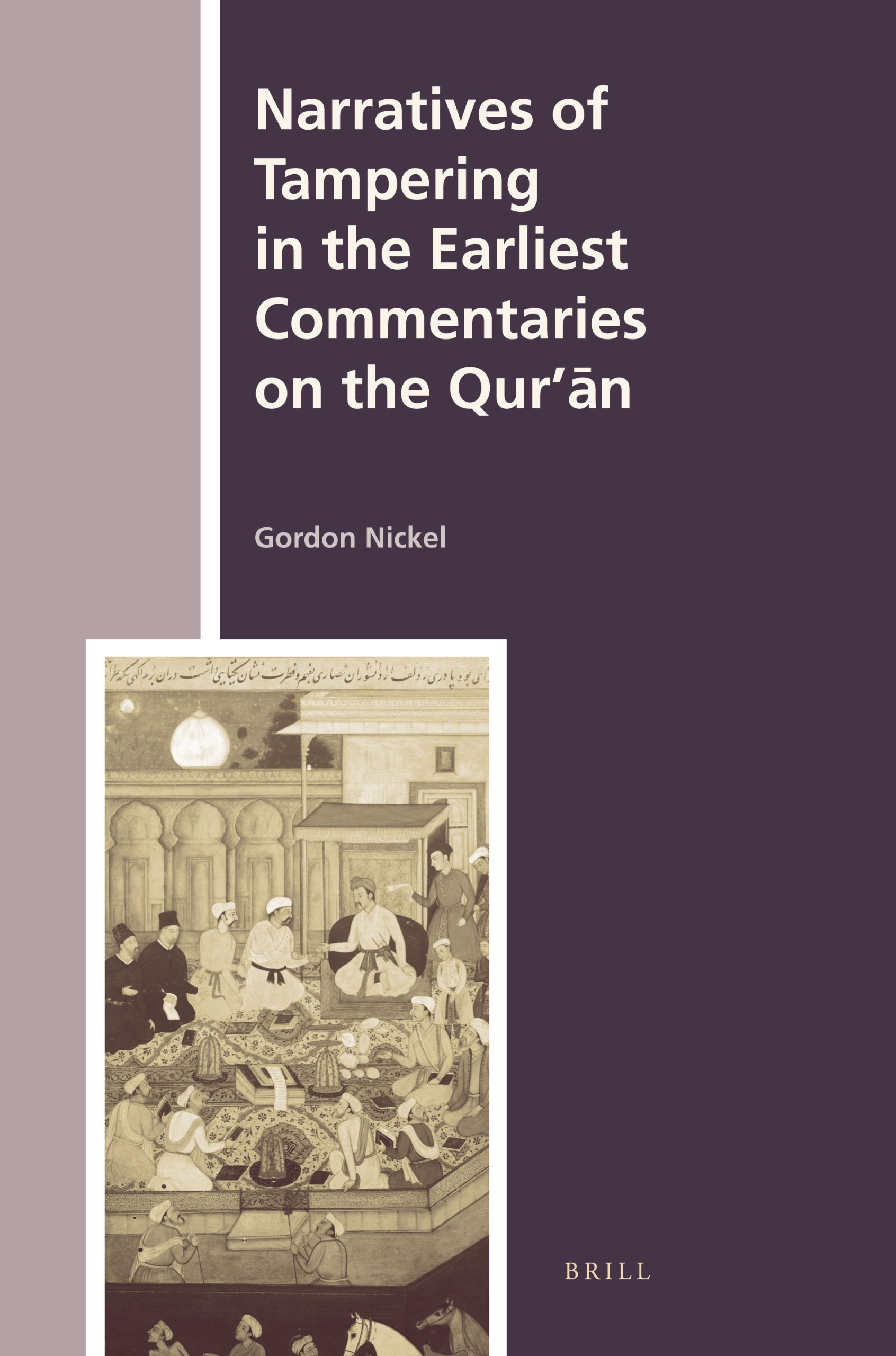 Narratives of Tampering in the Earliest Commentaries on the Qur'ān (History of Christian-Muslim Relations) by Brill