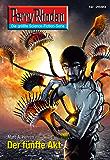 """Perry Rhodan 2690: Der fünfte Akt (Heftroman): Perry Rhodan-Zyklus """"Neuroversum"""" (Perry Rhodan-Die Gröβte Science- Fiction- Serie)"""