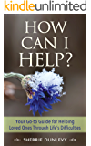 How Can I Help?: Your Go-To Guide for Helping Loved Ones through Life's Difficulties