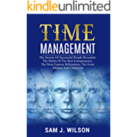 TIME MANAGEMENT STRATEGY: The Secrets Of Successful People Revealed: The Habits Of The Best Entrepreneurs, The Most Famous Billionaires, The Great Athletes And Celebrities (English Edition)