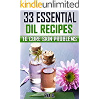 33 Essential oil Recipes to Cure Skin Problems: (Wrinkles, Dandruff, Hair Loss, Stretch Marks, Cellulite, Sunburn, Acne, Age Spots, Uneven Complexion, Eczema, Psoriasis, Rosacea) (English Edition)