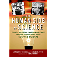 The Human Side of Science: Edison and Tesla, Watson and Crick, and Other Personal Stories behind Science's Big Ideas