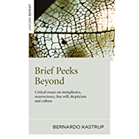Brief Peeks Beyond: Critical Essays on Metaphysics, Neuroscience, Free Will, Skepticism and Culture