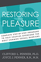 Restoring the Pleasure: Complete Step-By-Step Programs to Help Couples Overcome the Most Common Sexual Barriers Kindle Edition