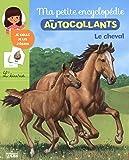 Ma Petite Encyclopédie en Autocollants: le cheval - De 5 à 8 ans