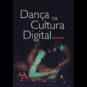 Dança na cultura digital (Portuguese Edition)