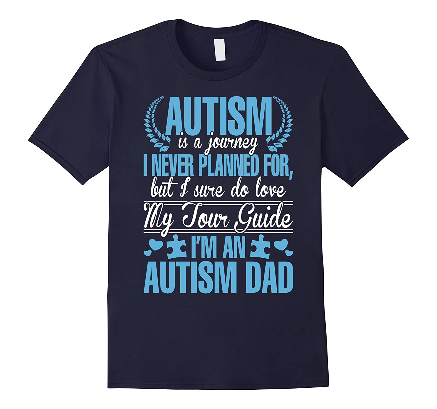 Autism Is A Journey I Never Planned I Am Autism Dad TShirt-TD