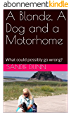 A Blonde, A Dog and a Motorhome: What could possibly go wrong? (English Edition)