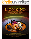 Lion King: Recipes Inspired by The Motion Picture: There are no worries and troubles for those who COOK!!