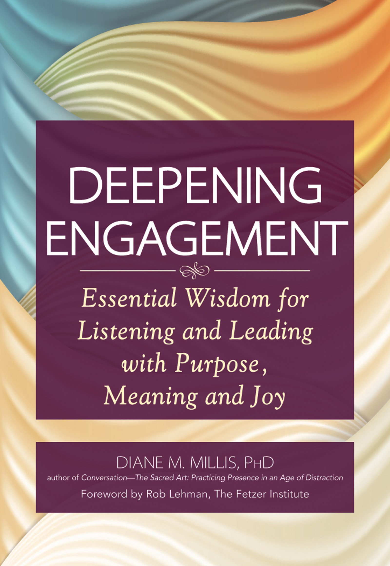 Deepening Engagement: Essential Wisdom For Listening And Leading With  Purpose, Meaning And Joy (9781594735844): Diane M Millis Phd, Rob Lehman:  Books
