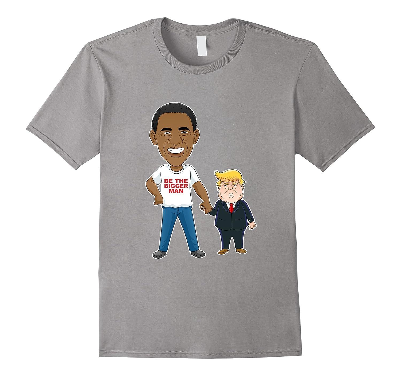 Funny Obama  Trump Be The Bigger Man T-Shirt-PL