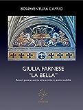 GIULIA FARNESE LA BELLA. Amori, potere, storia, arte e mito in antica nobiltà