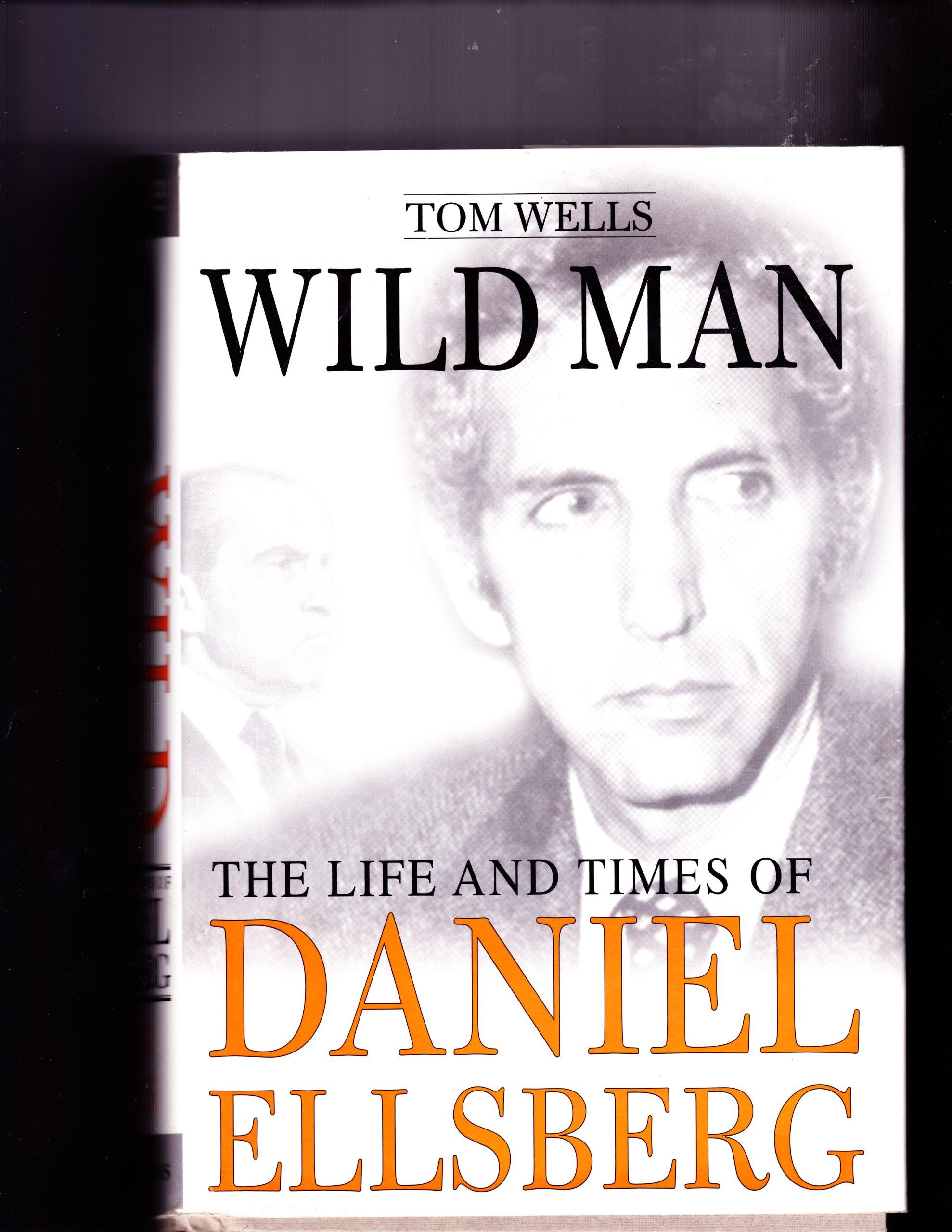 Wild Man: The Life and Times of Daniel Ellsberg PDF