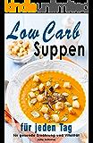 Low Carb Suppen: Superfood Rezepte zum Abnehmen, Low Carb, Kokosöl, Quinoa, Souping, Detox Suppen, Paleo