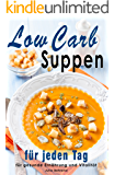 Low Carb Suppen: Superfood Rezepte zum Abnehmen, Low Carb, Kokosöl, Quinoa, Souping, Detox Suppen, Paleo (Low Carb, Paleo, Superfood, Abnehmen, Kokosöl, Quinoa, Suppen, Detox 1)