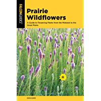 Prairie Wildflowers: A Guide to Flowering Plants from the Midwest to the Great Plains (Wildflower Series)
