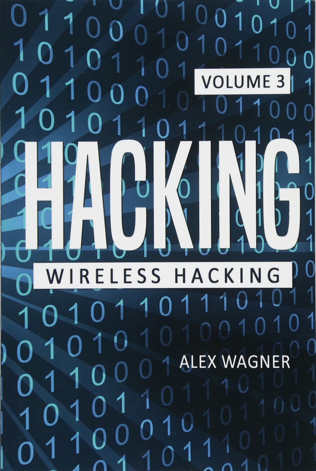 Hacking: Learn fast how to Hack any Wireless Networks, Penetration testing Hacking Book, Step-by-Step implementation and demonstration guide (Wireless Hacking) (Volume 3)