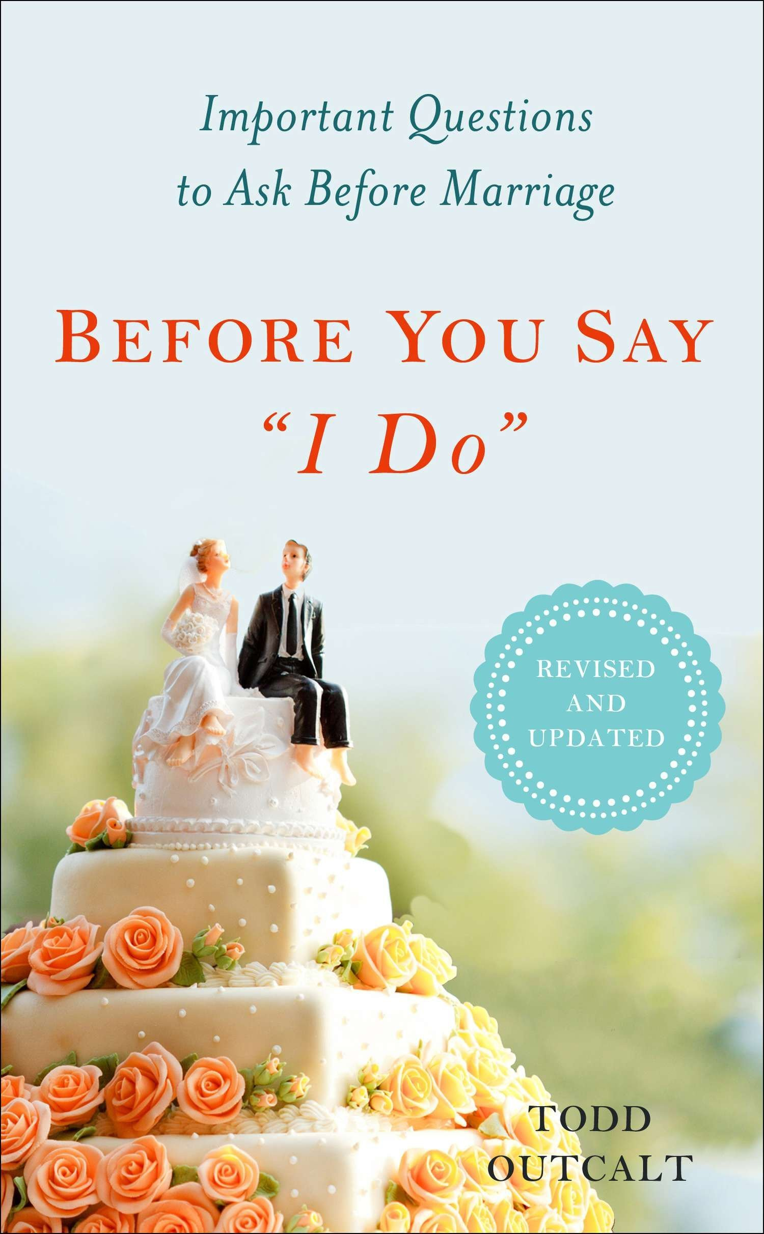 "Before You Say ""I Do"": Important Questions to Ask Before Marriage, Revised  and Updated: Todd Outcalt: 9780399167126: Amazon.com: Books"