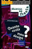 Quanto custa meu Design? Gestão financeira para freelancers (Manual do Freela Livro 1)