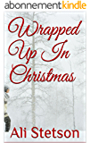 Wrapped Up In Christmas (English Edition)