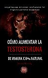 Cómo aumentar la testosterona: De manera 100% natural y probada científicamente
