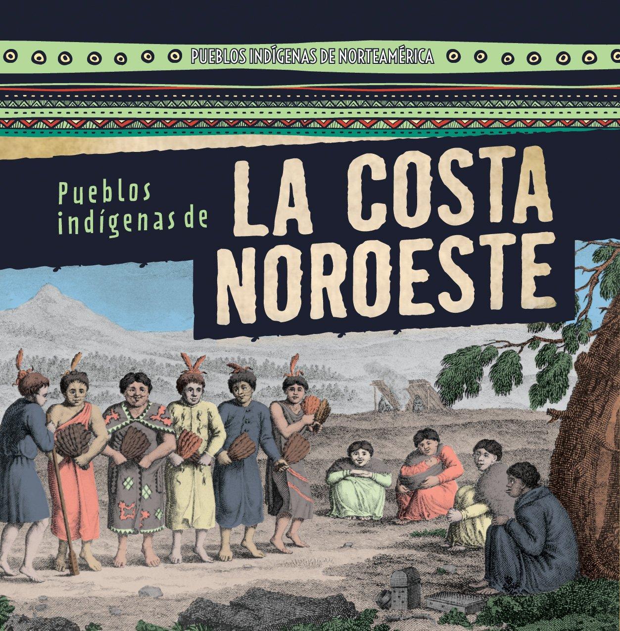 Pueblos indígenas de la costa Noroeste /Native Peoples of the Northwest Coast (Pueblos Indígenas De Norteamérica /Native Peoples of North America)