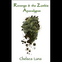 Revenge & the Zombie Apocalypse (Zombie Apocalypse Trilogy Book 3)