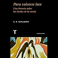 Para volverse loco: Una historia sobre los límites de la mente (Turner Noema) (Spanish Edition)